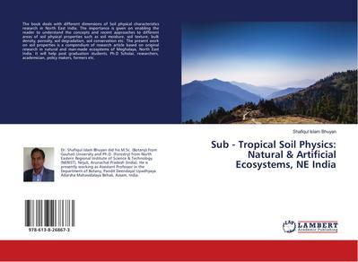 Sub - Tropical Soil Physics: Natural & Artificial Ecosystems, NE India