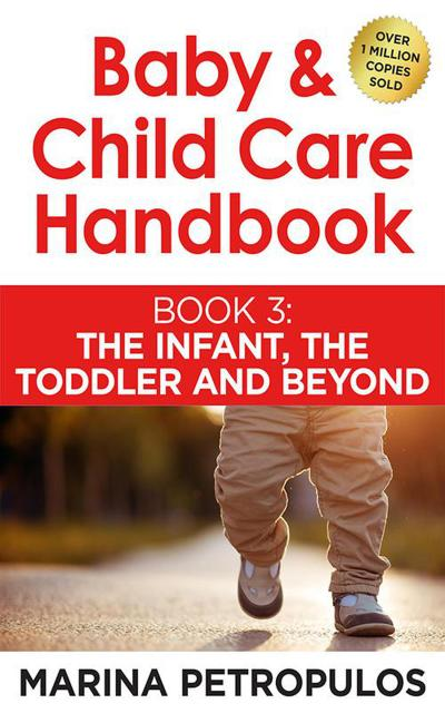 The Infant, The Toddler and Beyond (Baby & Child Care Handbook, #3)