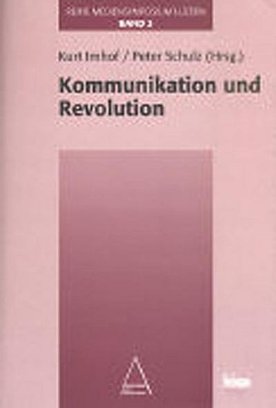 Kommunikation und Revolution. (Reihe 'Mediensymposium Luzern')
