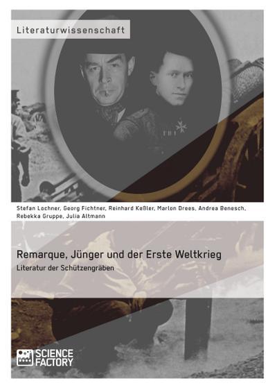 Remarque, Jünger und der Erste Weltkrieg. Literatur der Schützengräben
