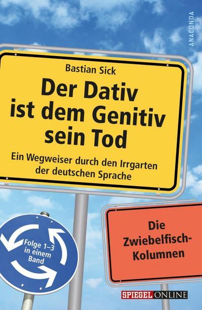 Der Dativ ist dem Genitiv sein Tod - Ein Wegweiser durch den Irrgarten der deutschen Sprache. Folge 1-3 in einem Band. Die Zwiebelfisch-Kolumnen