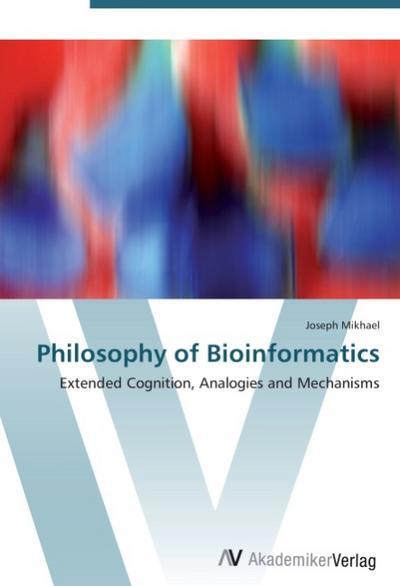 Philosophy of Bioinformatics