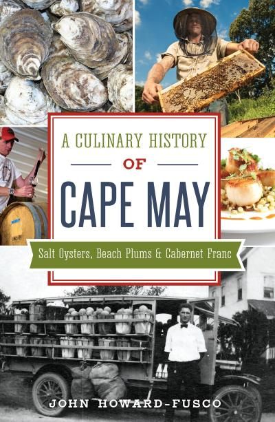 Culinary History of Cape May: Salt Oysters, Beach Plums & Cabernet Franc
