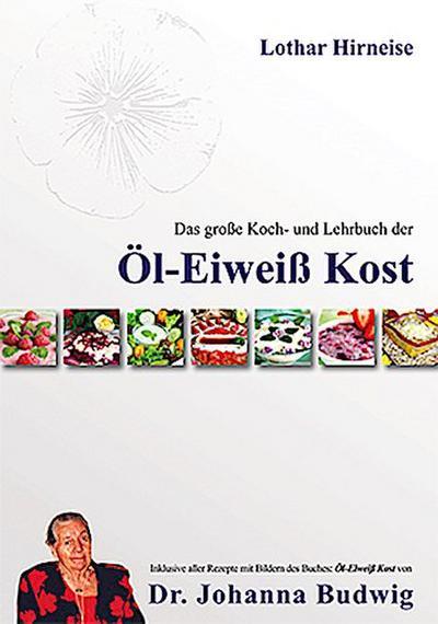 Das große Koch- und Lehrbuch der Öl Eiweiß Kost