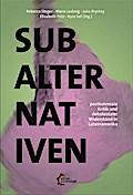 Subalternativen: Postkoloniale Kritik und dekolonialer Widerstand in Lateinamerika