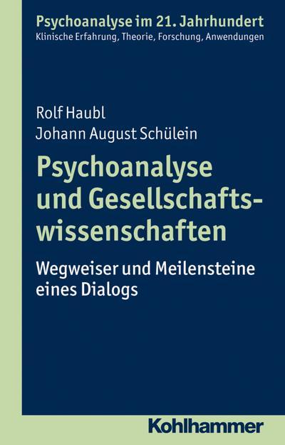 Psychoanalyse und Gesellschaftswissenschaften: Wegweiser und Meilensteine eines Dialogs (Psychoanalyse im 21. Jahrhundert)