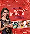 Heute gibt's indisch!; Schnell & einfach - Die Lieblingsrezepte aus meiner Familie; Deutsch; ca. 80 Farbfotos