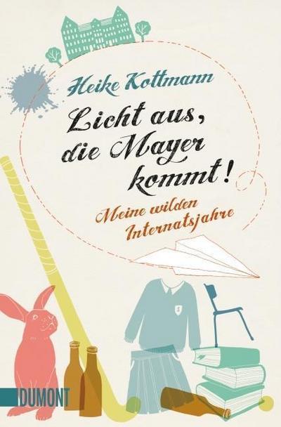Licht aus, die Mayer kommt!: Meine wilden Internatsjahre (Taschenbücher)