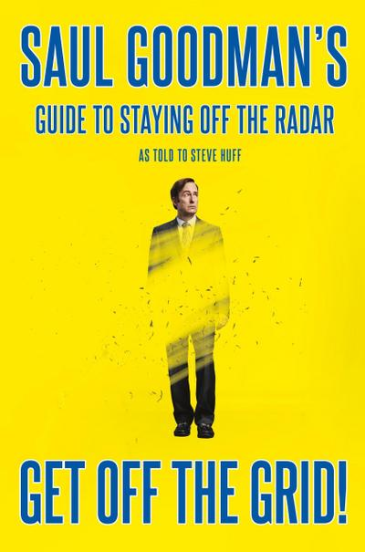 Get Off the Grid!: Saul Goodman's Guide to Staying Off the Radar