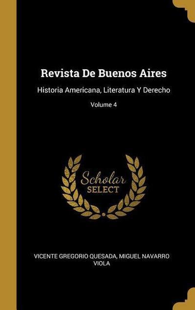 Revista de Buenos Aires: Historia Americana, Literatura Y Derecho; Volume 4