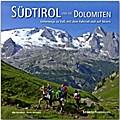 Südtirol und die Dolomiten - Unterwegs zu Fuß, mit dem Fahrrad und auf Skiern