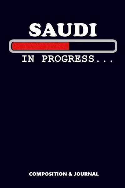 Saudi in Progress: Composition Notebook, Funny Birthday Journal for Arab Saudis to Write on