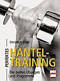 Perfektes Hanteltraining; Die besten Übungen  ...