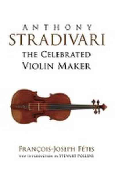 Anthony Stradivari the Celebrated Violin Maker