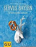 SALE Servus Bayern: So schmeckt's dahoam (GU Themenkochbuch)