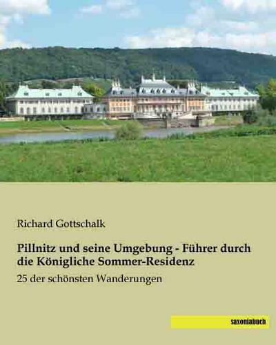 Pillnitz und seine Umgebung - Fuehrer durch die Koenigliche Sommer-Residenz: 25 der schoensten Wanderungen