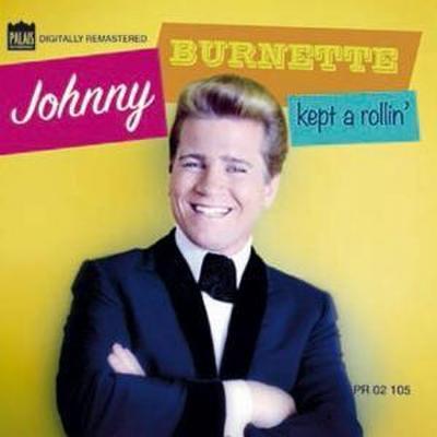 Johnny Burnette Kept A Rollin