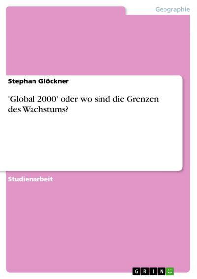 Global 2000' oder wo sind die Grenzen des Wachstums? - Stephan Glöckner