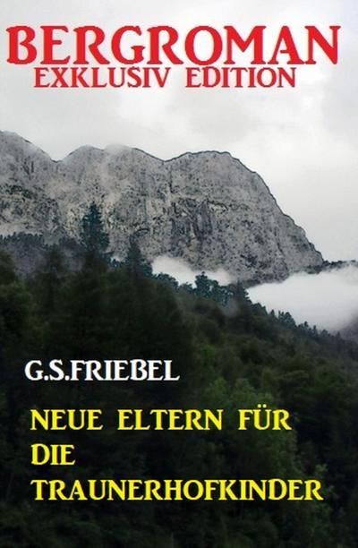Neue Eltern für die Traunerhofkinder: Bergroman Exklusiv Edition