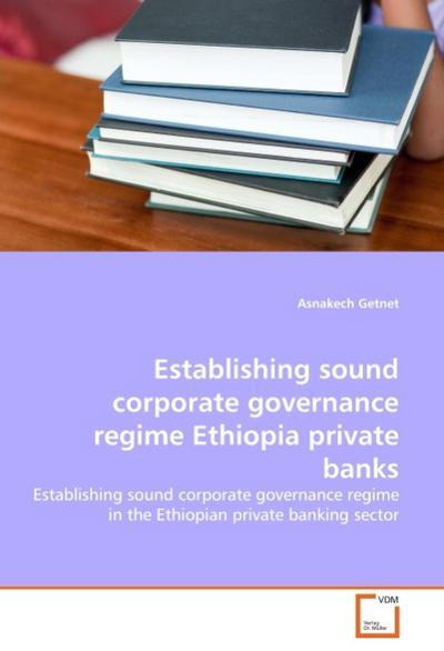 Establishing sound corporate governance regime Ethiopia private banks