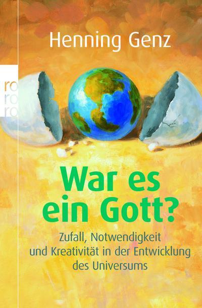 War es ein Gott?: Zufall, Notwendigkeit und Kreativität in der Entwicklung des Universums