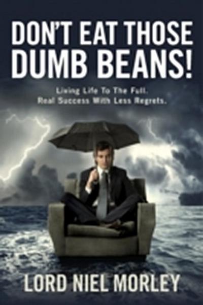 Don't Eat Those Dumb Beans!