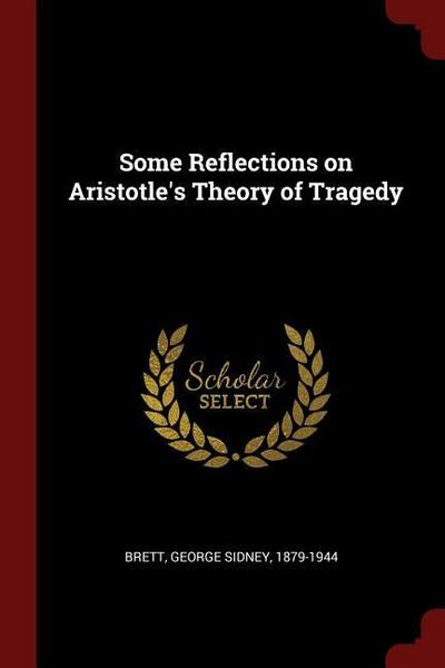 Some Reflections on Aristotle's Theory of Tragedy