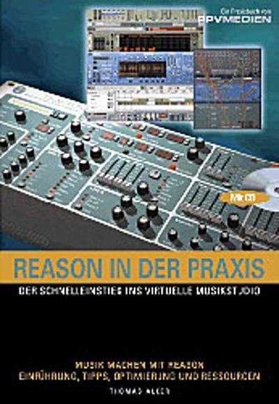 Reason in der Praxis: Der Schnelleinstieg ins virtuelle Musikstudio