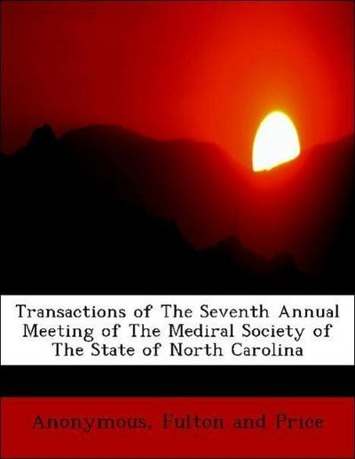Transactions of The Seventh Annual Meeting of The Mediral Society of The State of North Carolina