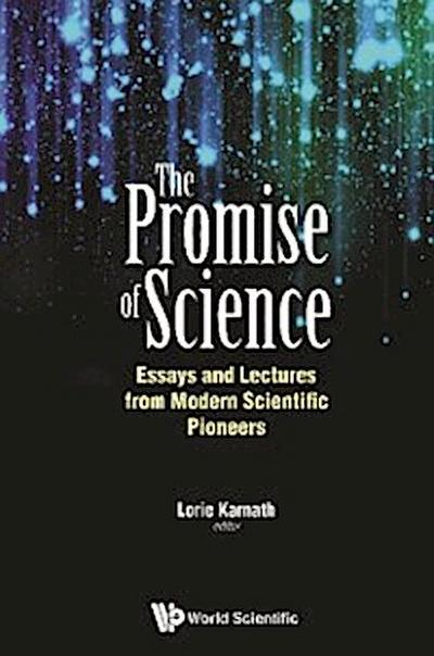 Promise Of Science, The: Essays And Lectures From Modern Scientific Pioneers