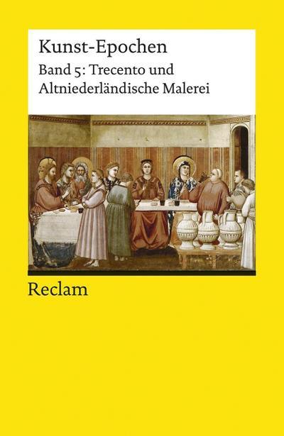 Kunst-Epochen 05. Trecento und Altniederländische Malerei