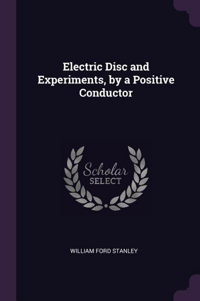 Electric Disc and Experiments, by a Positive Conductor