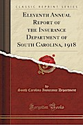 Eleventh Annual Report of the Insurance Department of South Carolina, 1918 (Classic Reprint)