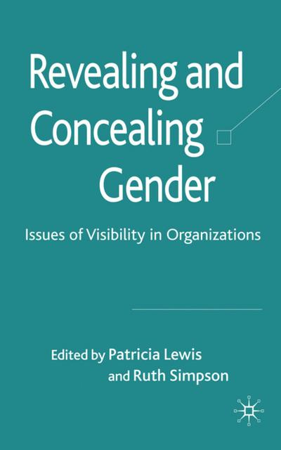 Revealing and Concealing Gender: Issues of Visibility in Organizations