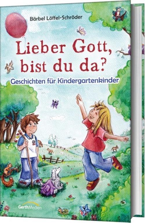 Bärbel Löffel-Schröder ~ Lieber Gott, bist du da? 9783865915962
