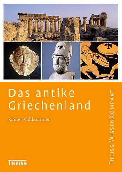 Das antike Griechenland   ; Theiss WissenKompakt; Deutsch; , 110 Abb. u. Ktn -