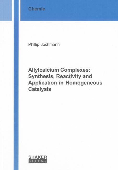 Allylcalcium Complexes: Synthesis, Reactivity and Application in Homogeneou ...
