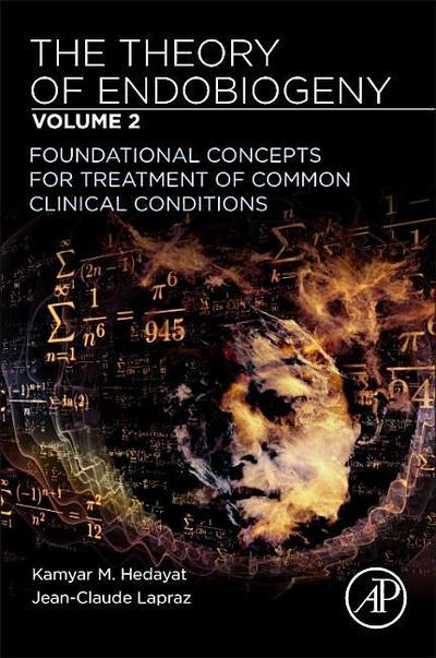 The Theory of Endobiogeny: Volume 2: Foundational Concepts for Treatment of Common Clinical Conditions