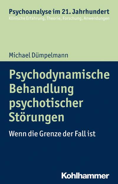 Psychodynamische Behandlung psychotischer Störungen: Wenn die Grenze der Fall ist (Psychoanalyse im 21. Jahrhundert)
