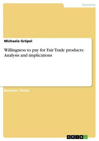 Willingness to pay for Fair Trade products: Analysis and implications