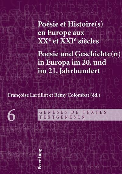 Poésie et Histoire(s) en Europe aux XX<SUP>e</SUP> et XXI<SUP>e</SUP> siècles. Poesie und Geschichte(n) in Europa im 20. und im 21. Jahrhundert