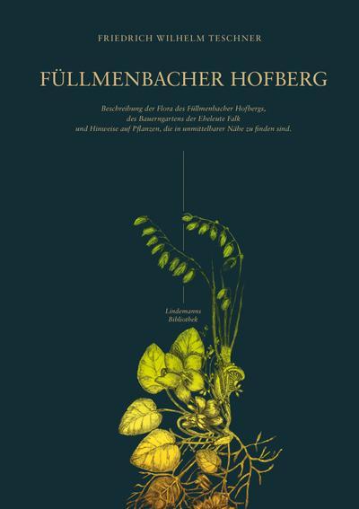 Füllmenbacher Hofberg: Beschreibung der Flora des Füllmenbacher Hofbergs (Lindemanns Bibliothek)