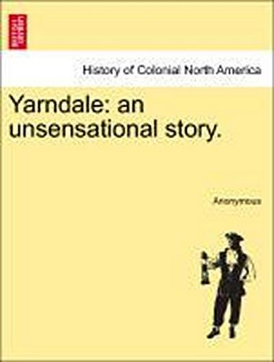 Yarndale: an unsensational story. Vol. II