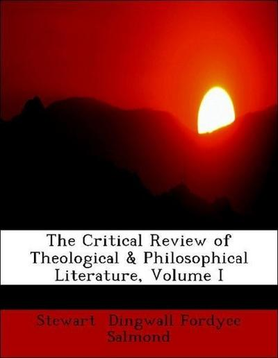 The Critical Review of Theological & Philosophical Literature, Volume I