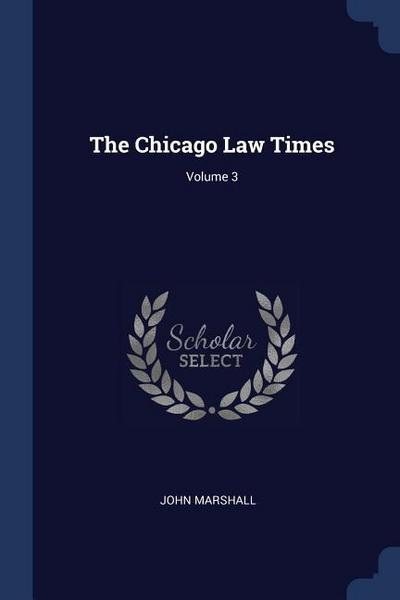The Chicago Law Times; Volume 3