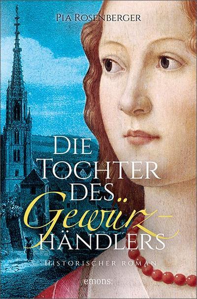 Die Tochter des Gewürzhändlers; Historischer Roman; Historischer Roman; Deutsch