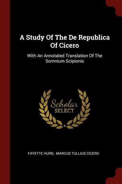 A Study of the de Republica of Cicero: With an Annotated Translation of the Somnium Scipionis