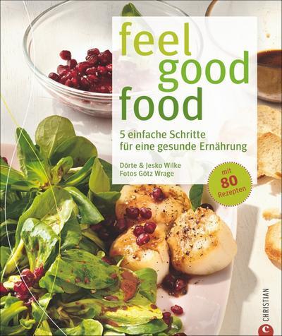 feel good food; 5 einfache Schritte für eine gesunde Ernährung   ; Deutsch