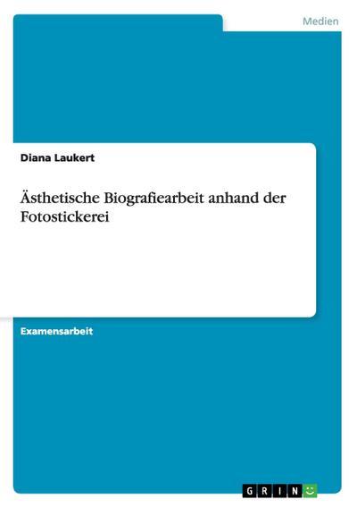 Ästhetische Biografiearbeit anhand der Fotostickerei