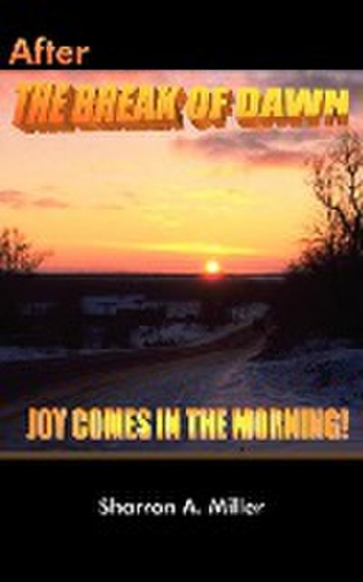 After the Break of Dawn: Joy Comes in the Morning